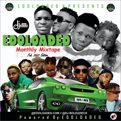 Edoloaded Monthly Mixtape (Feb 2021 Edition)- Edoloaded Ft. Dj Boliexzie Ck [Download Mix]