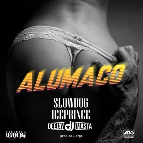 Slowdog – Alumaco ft. Ice Prince x Deejay J Masta [Mp3 Download]