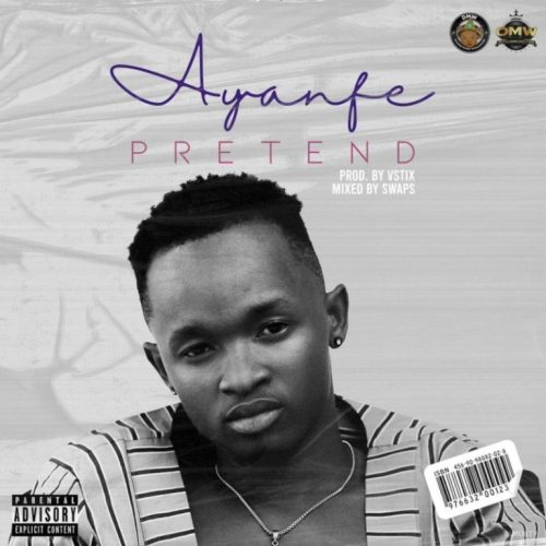Ayanfe – Pretend (Prod. By Vstix) Mp3 Download