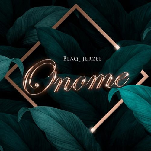 Blaq Jerzee – Onome [Mp3 Download]