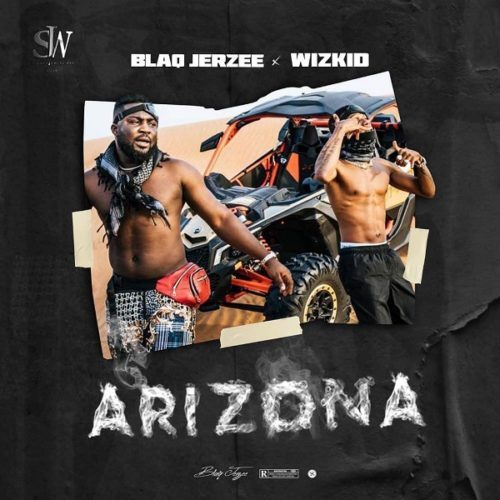 Blaq Jerzee – Arizona Ft. Wizkid [Mp3 Download]