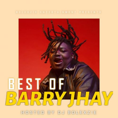 Best Of Barry Jhay – Hosted By Dj Bolexzie [Download Mixtape]