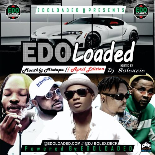 Edolaoded – Edolaoded Monthly Mixtape Ft. DJ Bolexzie (El April Edition)