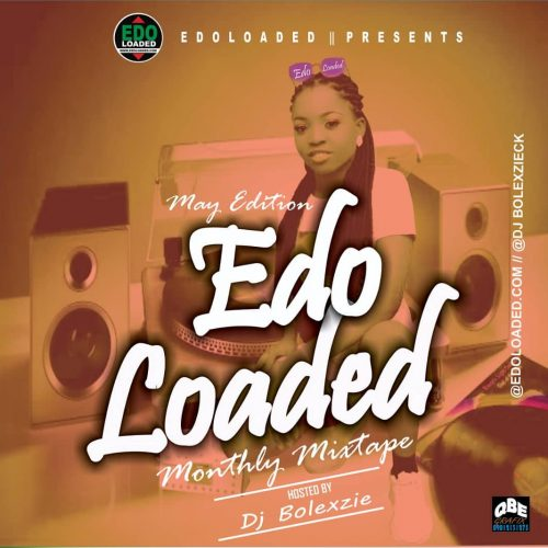 Edolaoded Ft Dj Bolexzie – Edolaoded Monthly Mixtape (EL May Edition)