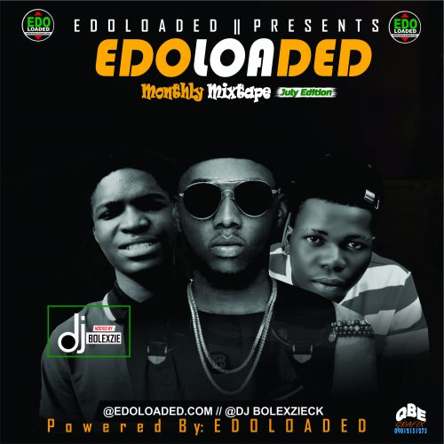Edoloaded Monthly Mixtape Ft. DJ Bolexzie (El July Edition)