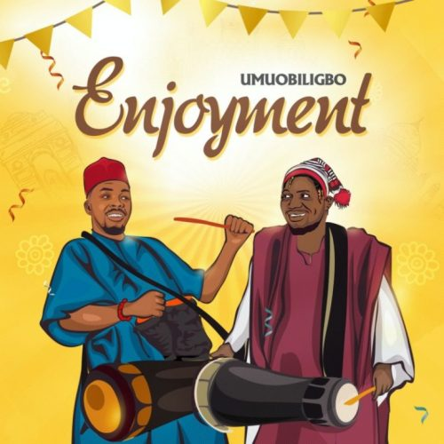 Umu Obiligbo – Enjoyment  [Mp3 Download]