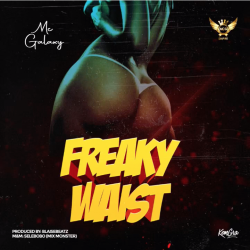 Mc Galaxy – Freaky Waist [Mp3 Download]
