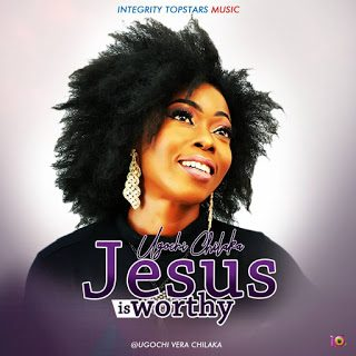 DOWNLOAD MP3: Ugochi – Jesus Is Worthy (Prod. By Bishop P)