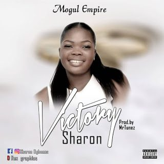 [Audio+Video] Sharon – Victory (Prod. By Mr. Tunes)