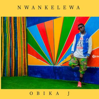 Obika J – Nwankelewa [Mp3 Download]