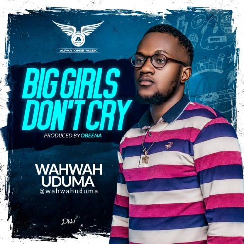 Wahwah Uduma – Big Girls Don't Cry [Mp3 Download]