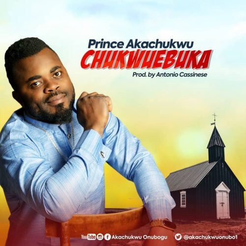 Prince Akachukwu – Chuckwuebuka [Mp3 Download]