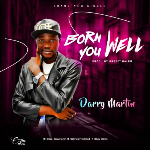 Darry Martin – Born You Well ( Prod. By Orbeet Ralph) Mp3 Download