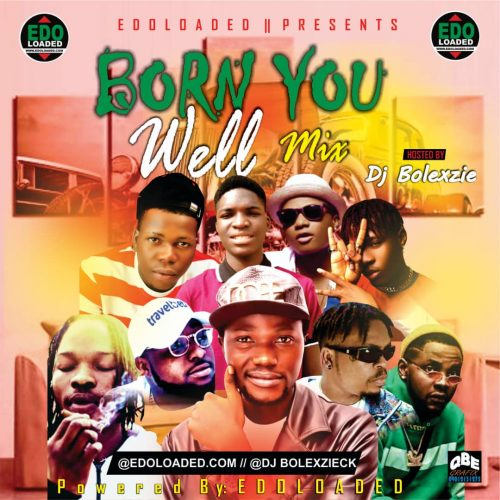 DJ Bolexzie – Born You Well Mix. [Download Mixtape]