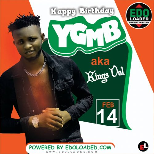 HAPPY BIRTHDAY! YGBM aka Kings Val. Edoloaded Celebrate You