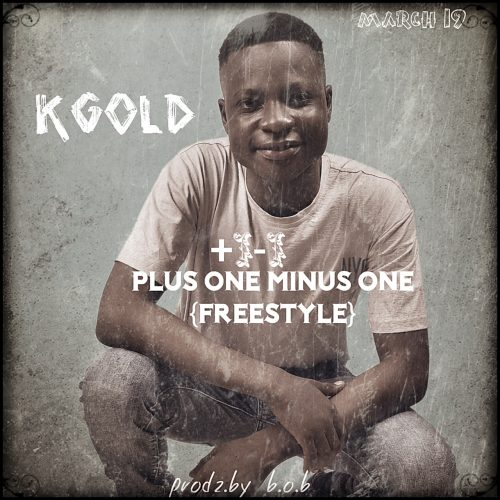 Kgold Rahp – Plus One Minus One Freestyle. [Mp3 Download]