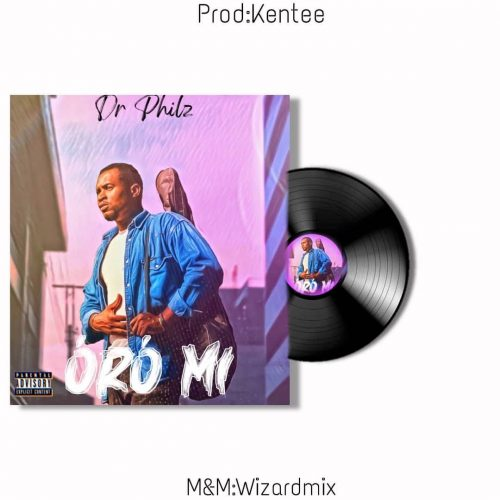 Dr Philz – Oro Mi (M/M by Wizardmix) Mp3 Download