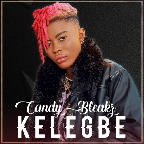 Candy Bleakz – Kelegbe (Prod. By Mastercraft) Mp3 Download