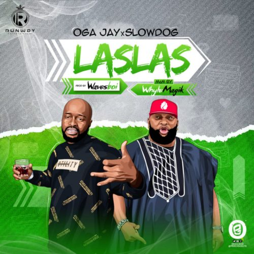 Oga Jay – Las Las Ft. SlowDog [Mp3 Download]