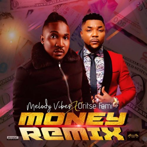 "Melodyvibes – ""Money Remix"" ft. Oritse Femi"