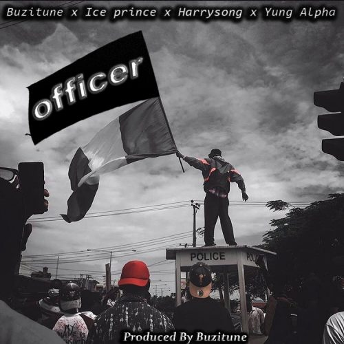 Yung Alpha – Officer x Ice Prince x Harrysong (Prod. by Buzitune) Mp3 Download