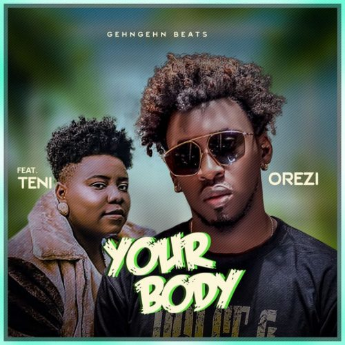 Orezi – Your Body Ft. Teni [Mp3 Download]