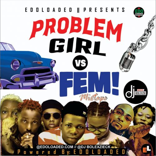 Dj Bolexzie Ft. Edoloaded – Problem Girl  Vs Fem! Mixtape