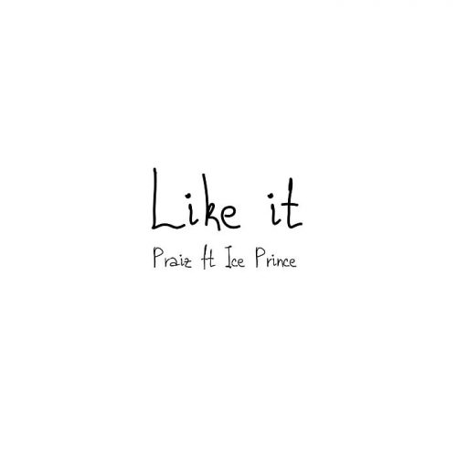Praiz – Like It Ft. Ice Prince [Mp3 Download]