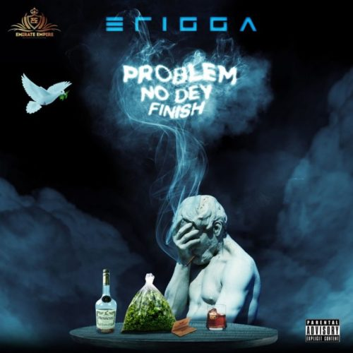 Erigga – Problem No Dey Finish [Mp3 Download]