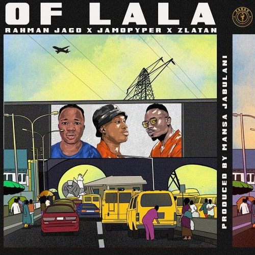 Rahman Jago – Of Lala X Jamo Pyper X Zlanta [Mp3 Download]