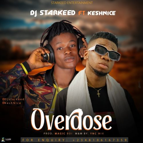 Dj Starkeed – Overdose Ft. Keshnice [Mp3 Download]
