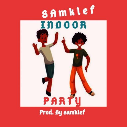 Samklef – Indoor Party (Prod. By Samklef) Mp3 Download