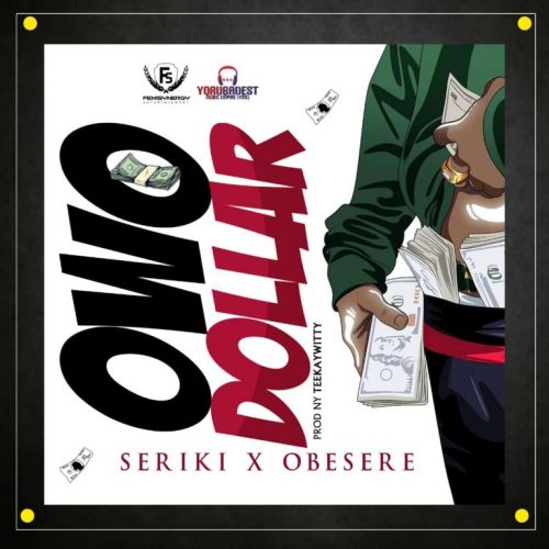 Seriki – Owo Dollar Ft. Obesere [Mp3 Download]