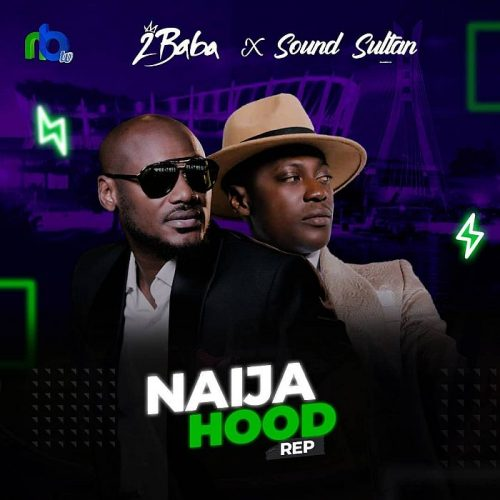 Sound Sultan – Naija Hood Rep Ft. 2Baba [Mp3 Download]