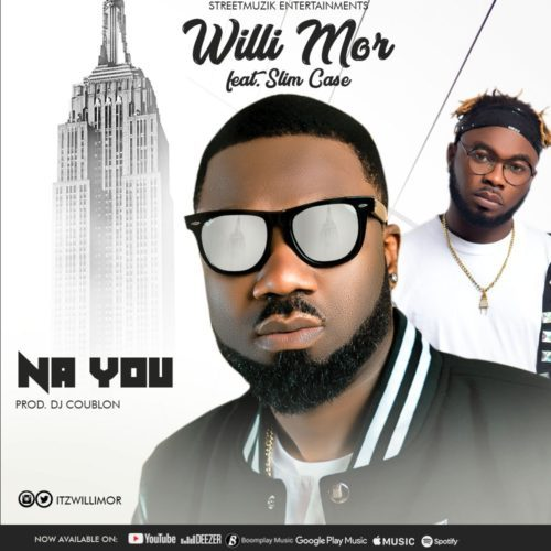 [Video + Audio] Willi Mor – Na You ft. Slimcase
