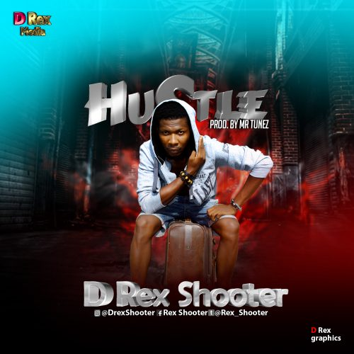 D Rex Shooter – Hustle (Prod. By Mr Tunez) Mp3 Download.