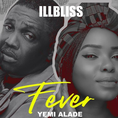 Illblis – Fever Ft Yemi Alade [Mp3 Download]