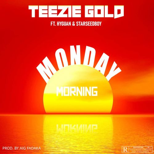 Teezie Gold – Monday Morning Ft. Hyguan & Starseedboy [Mp3 Download]